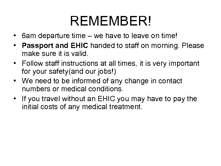 REMEMBER! • 6 am departure time – we have to leave on time! •