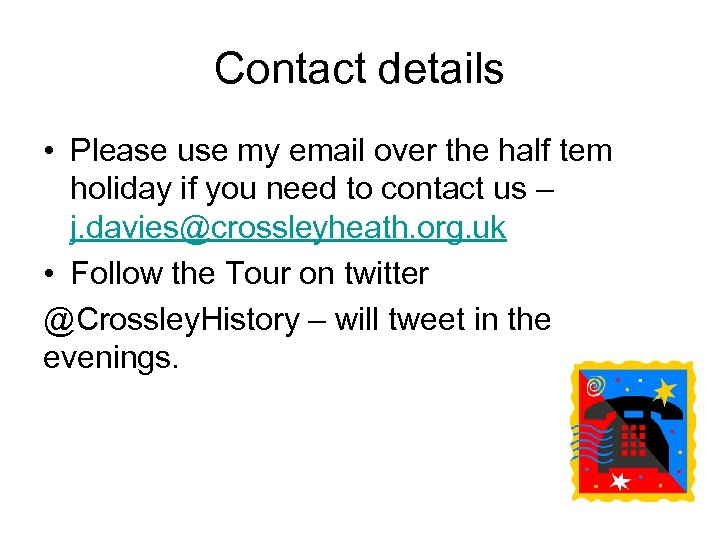 Contact details • Please use my email over the half tem holiday if you