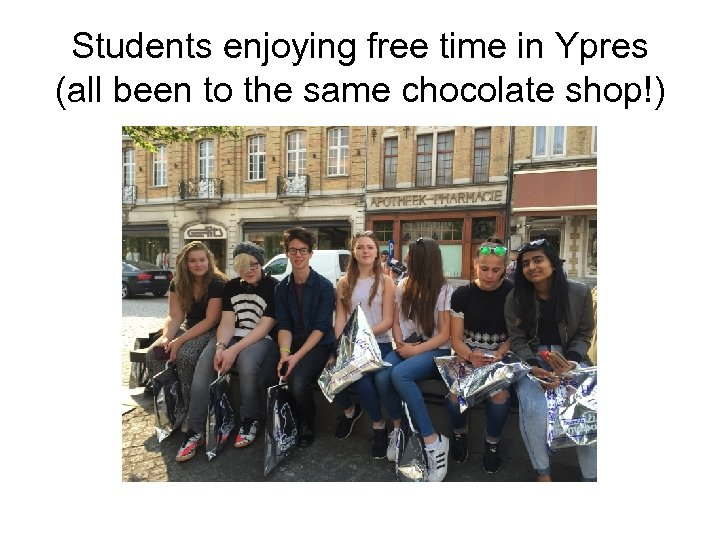 Students enjoying free time in Ypres (all been to the same chocolate shop!)