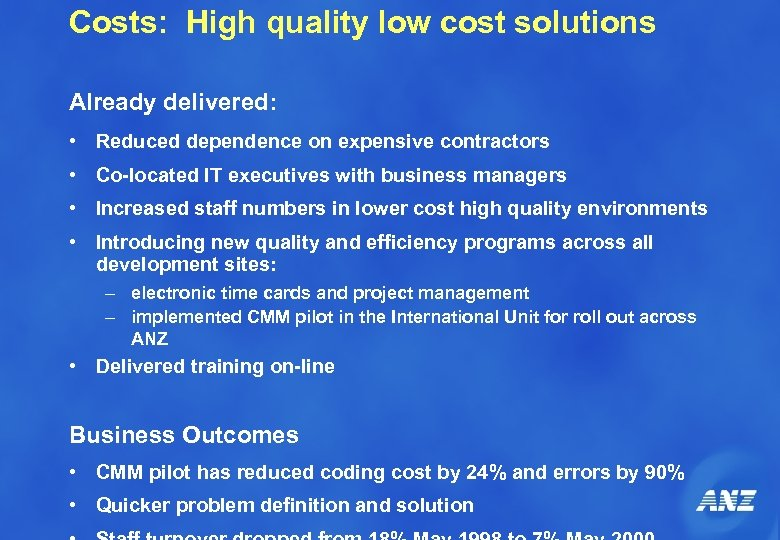 Costs: High quality low cost solutions Already delivered: • Reduced dependence on expensive contractors