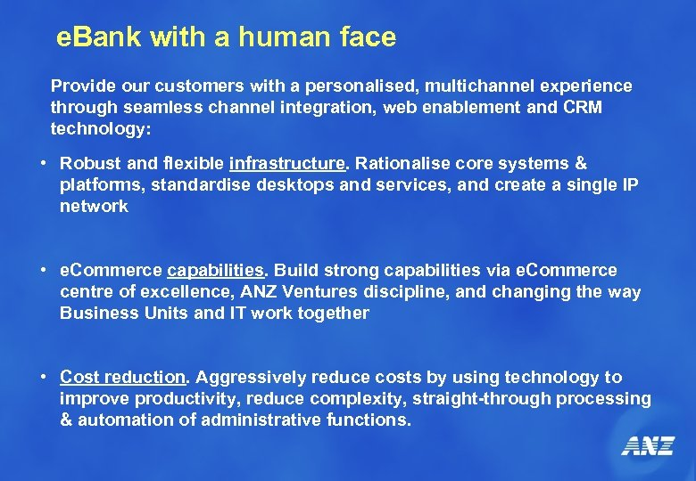 e. Bank with a human face Provide our customers with a personalised, multichannel experience