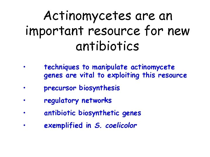 Actinomycetes are an important resource for new antibiotics • techniques to manipulate actinomycete genes