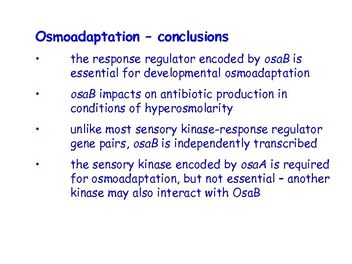 Osmoadaptation – conclusions • the response regulator encoded by osa. B is essential for