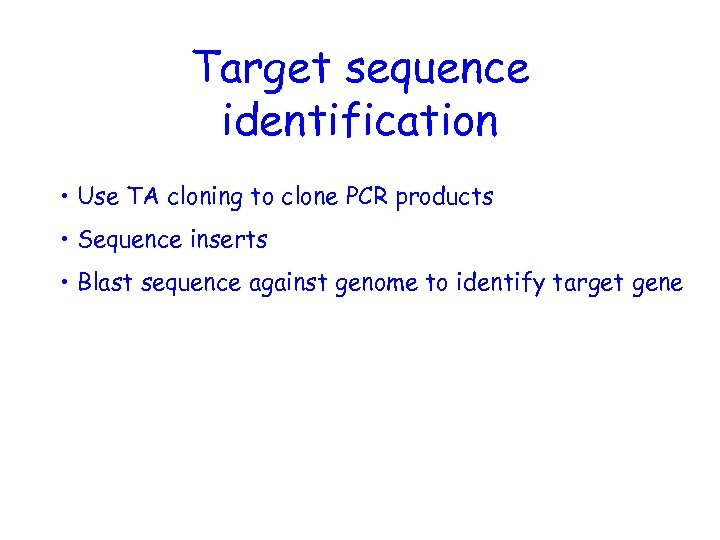 Target sequence identification • Use TA cloning to clone PCR products • Sequence inserts