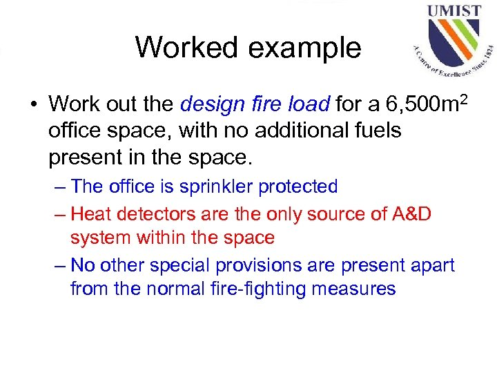 Worked example • Work out the design fire load for a 6, 500 m