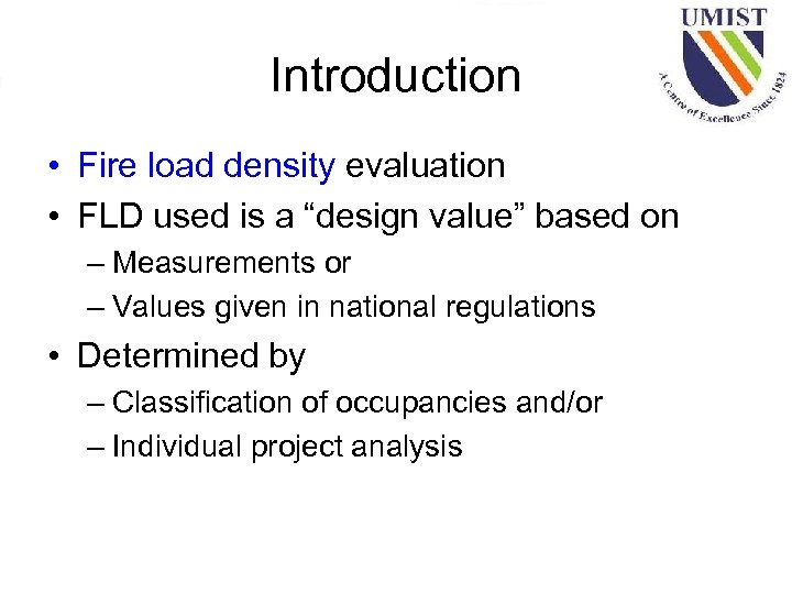 "Introduction • Fire load density evaluation • FLD used is a ""design value"" based"