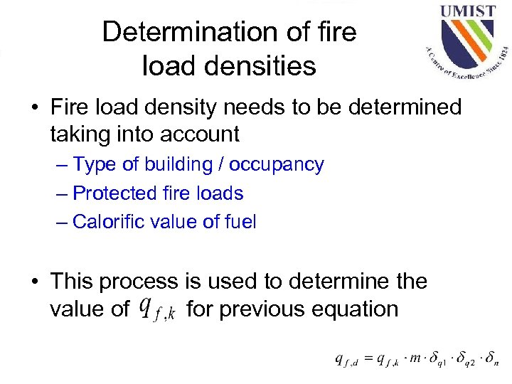 Determination of fire load densities • Fire load density needs to be determined taking