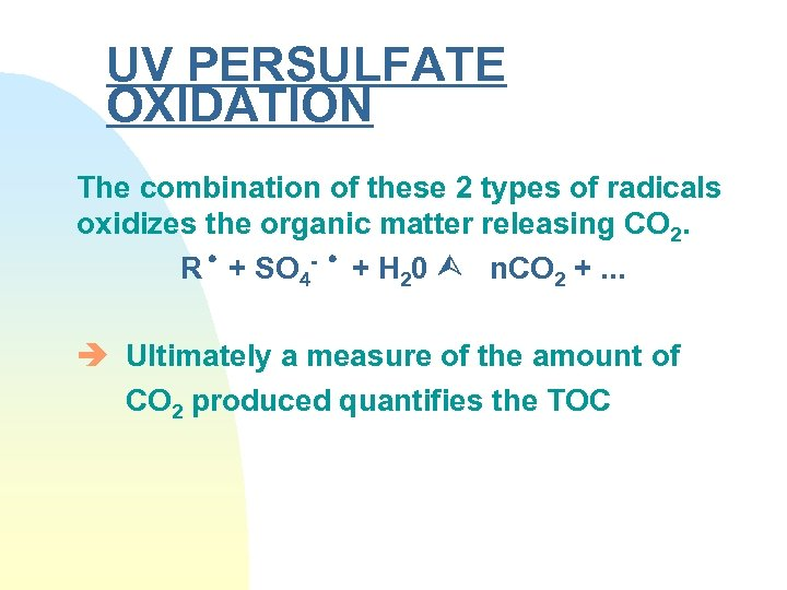 UV PERSULFATE OXIDATION The combination of these 2 types of radicals oxidizes the organic