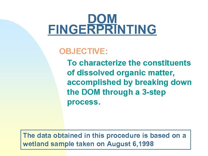 DOM FINGERPRINTING OBJECTIVE: To characterize the constituents of dissolved organic matter, accomplished by breaking
