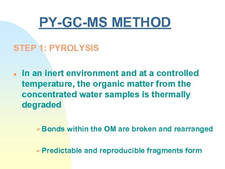 PY-GC-MS METHOD STEP 1: PYROLYSIS n In an inert environment and at a controlled