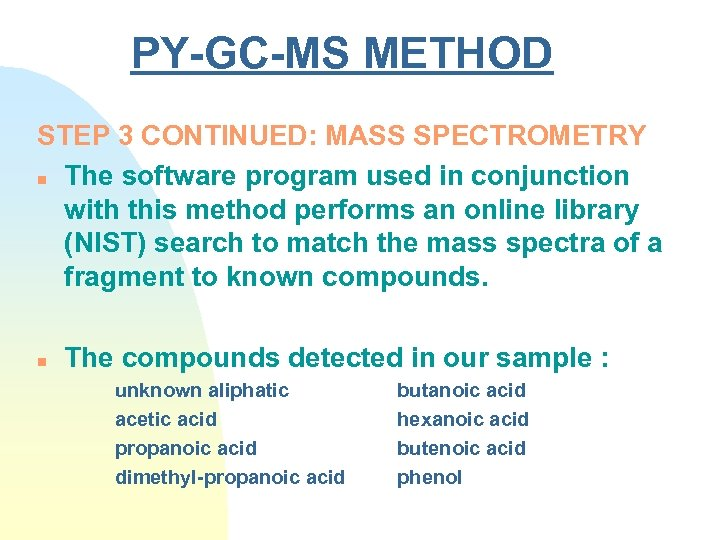 PY-GC-MS METHOD STEP 3 CONTINUED: MASS SPECTROMETRY n The software program used in conjunction