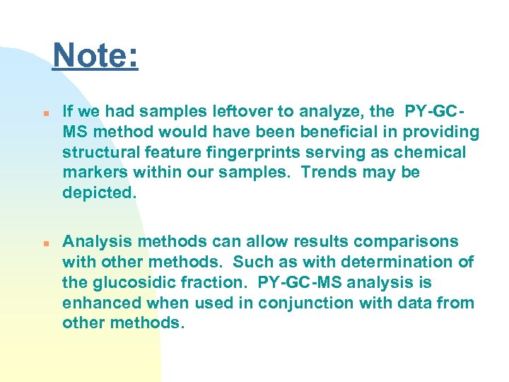 Note: n n If we had samples leftover to analyze, the PY-GCMS method would