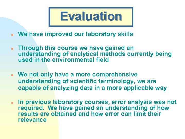 Evaluation n n We have improved our laboratory skills Through this course we have