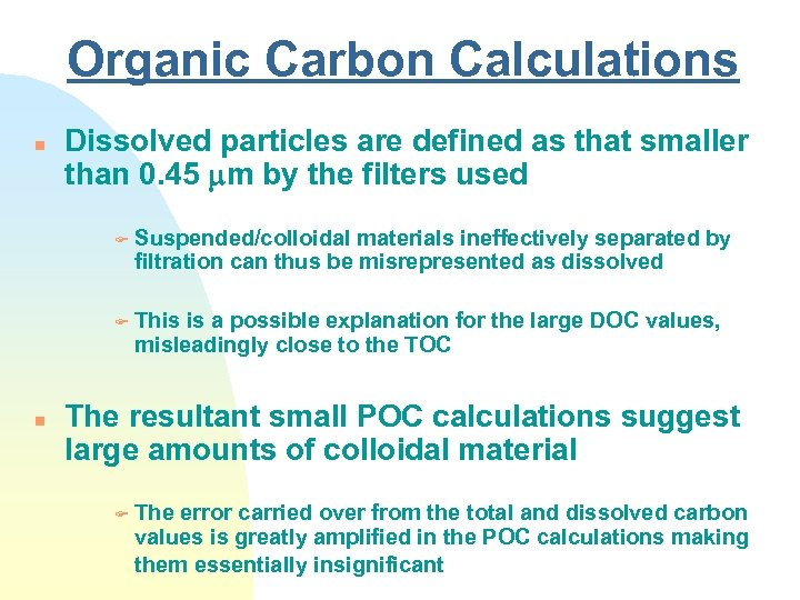 Organic Carbon Calculations n Dissolved particles are defined as that smaller than 0. 45