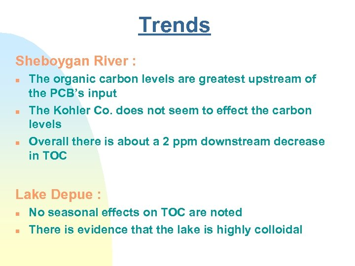 Trends Sheboygan River : n n n The organic carbon levels are greatest upstream