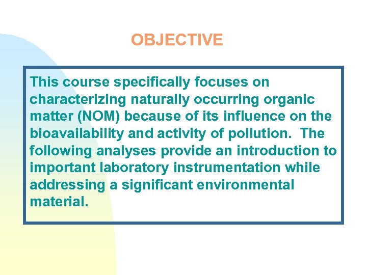 OBJECTIVE This course specifically focuses on characterizing naturally occurring organic matter (NOM) because of