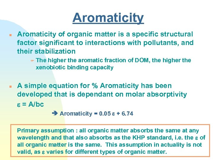 Aromaticity n Aromaticity of organic matter is a specific structural factor significant to interactions
