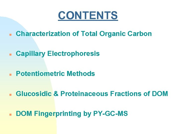 CONTENTS n Characterization of Total Organic Carbon n Capillary Electrophoresis n Potentiometric Methods n