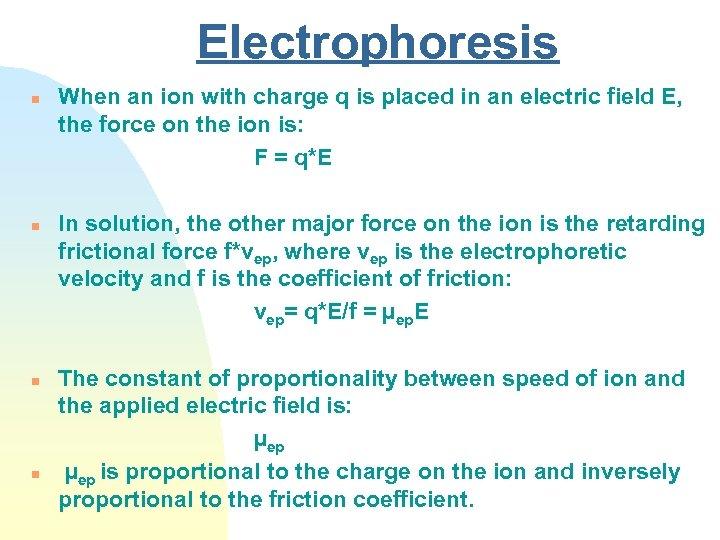 Electrophoresis n n When an ion with charge q is placed in an electric