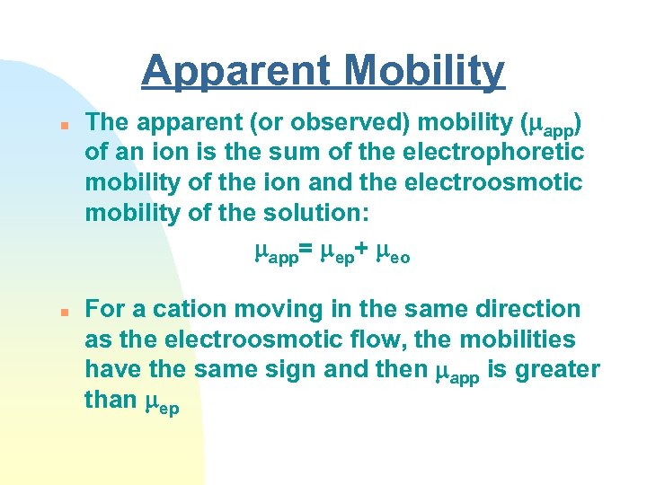 Apparent Mobility n n The apparent (or observed) mobility ( app) of an ion