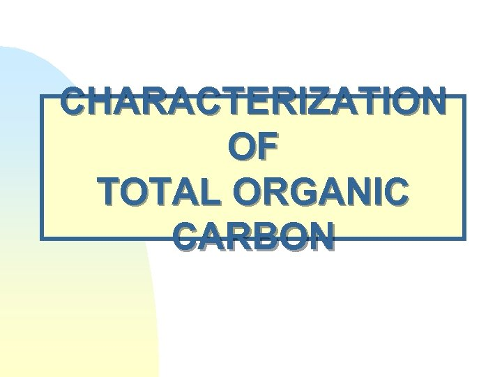 CHARACTERIZATION OF TOTAL ORGANIC CARBON