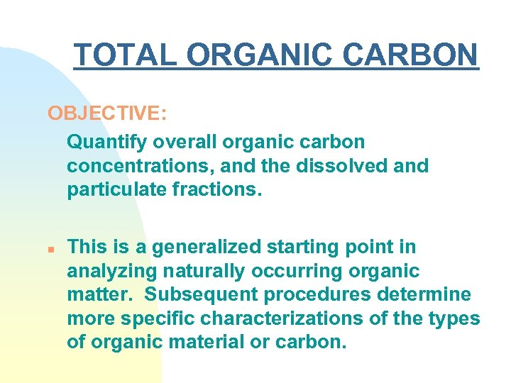 TOTAL ORGANIC CARBON OBJECTIVE: Quantify overall organic carbon concentrations, and the dissolved and particulate