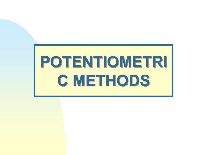 POTENTIOMETRI C METHODS