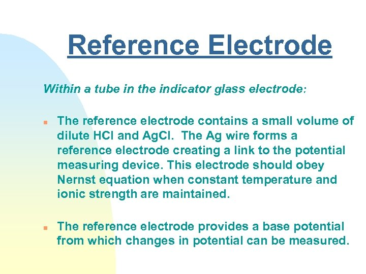 Reference Electrode Within a tube in the indicator glass electrode: n n The reference