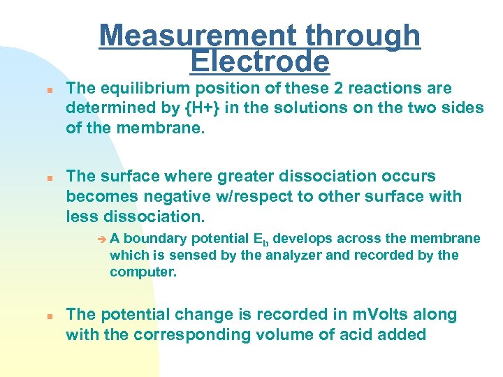 Measurement through Electrode n n The equilibrium position of these 2 reactions are determined