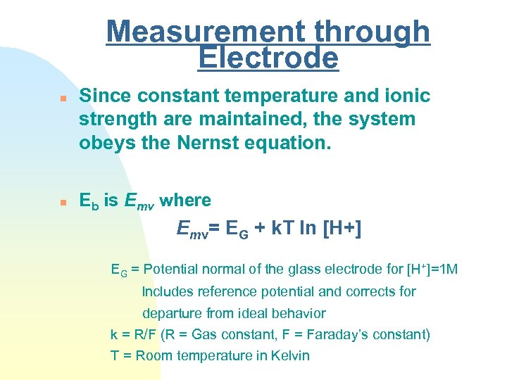Measurement through Electrode n n Since constant temperature and ionic strength are maintained, the