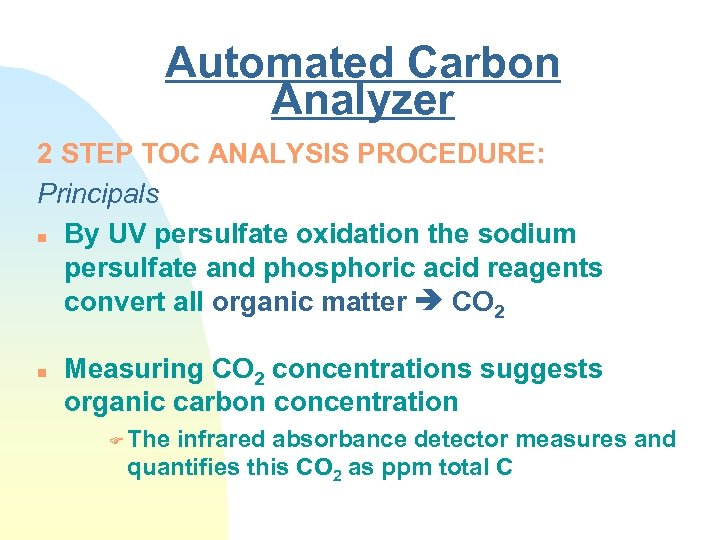 Automated Carbon Analyzer 2 STEP TOC ANALYSIS PROCEDURE: Principals n By UV persulfate oxidation