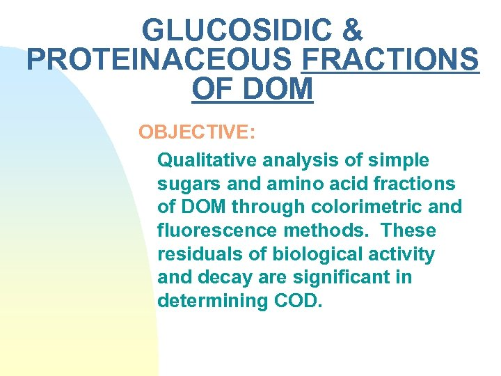GLUCOSIDIC & PROTEINACEOUS FRACTIONS OF DOM OBJECTIVE: Qualitative analysis of simple sugars and amino