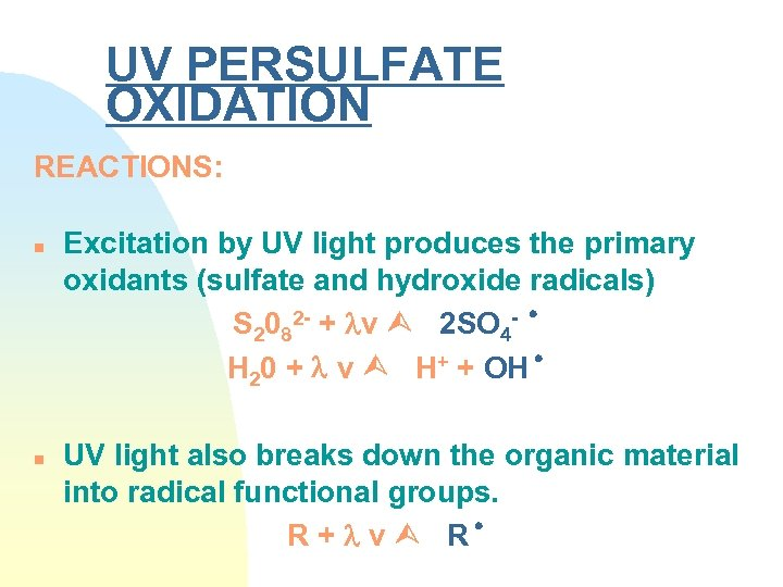 UV PERSULFATE OXIDATION REACTIONS: n n Excitation by UV light produces the primary oxidants