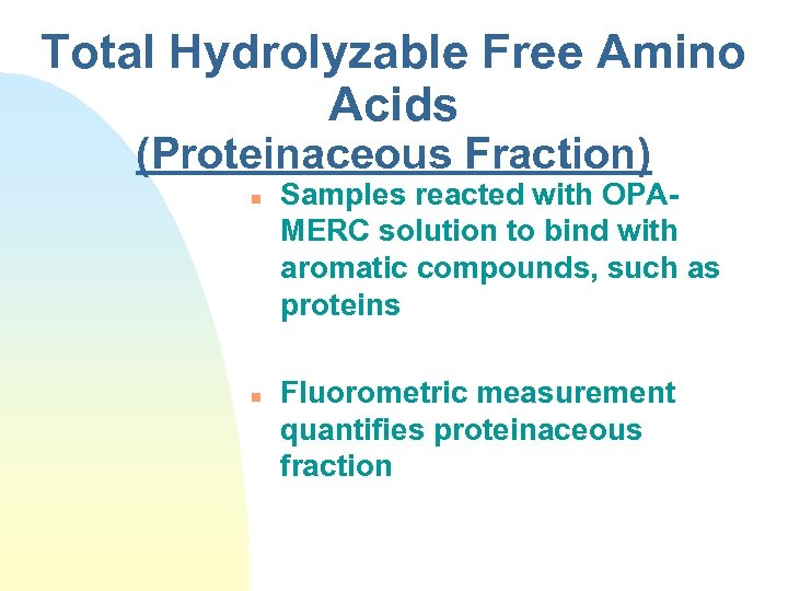 Total Hydrolyzable Free Amino Acids (Proteinaceous Fraction) n n Samples reacted with OPAMERC solution