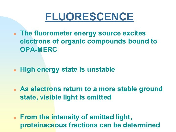 FLUORESCENCE n n The fluorometer energy source excites electrons of organic compounds bound to