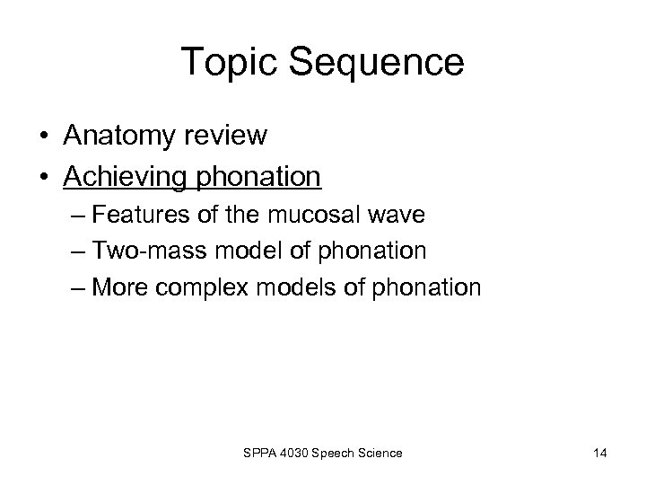 Topic Sequence • Anatomy review • Achieving phonation – Features of the mucosal wave