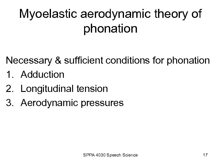 Myoelastic aerodynamic theory of phonation Necessary & sufficient conditions for phonation 1. Adduction 2.