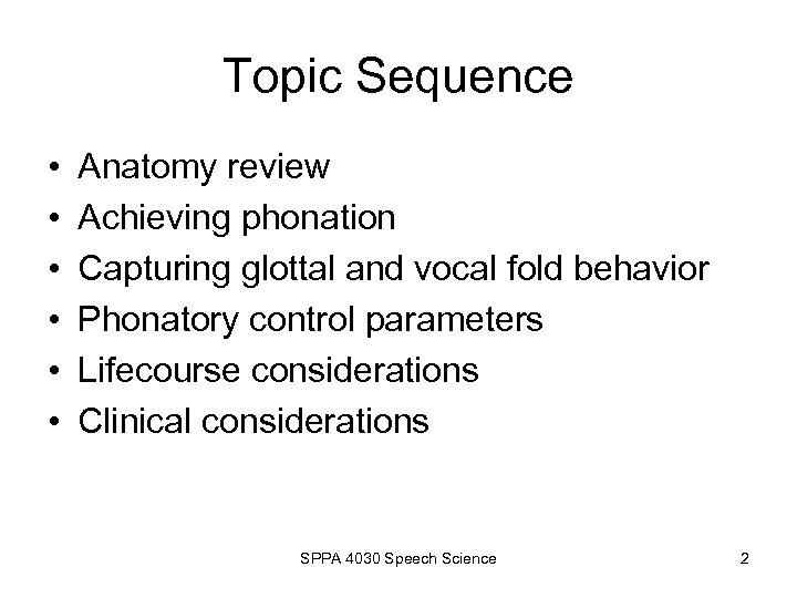 Topic Sequence • • • Anatomy review Achieving phonation Capturing glottal and vocal fold