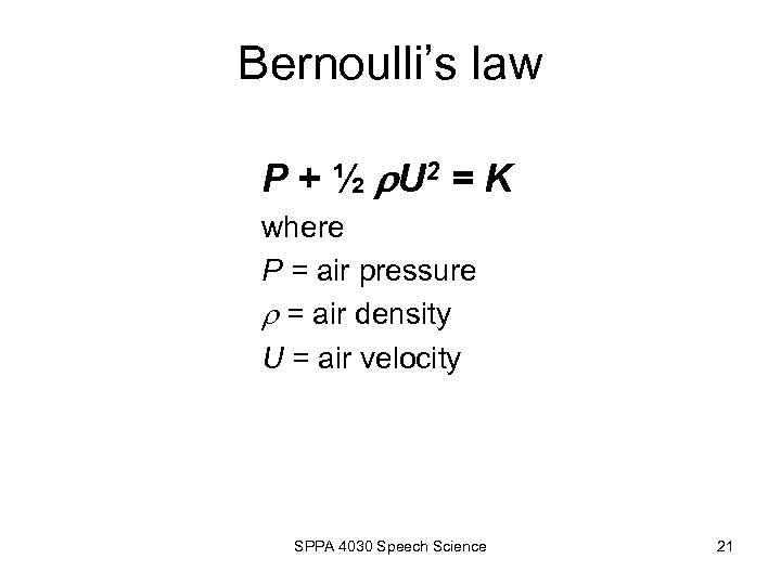 Bernoulli's law P + ½ U 2 = K where P = air pressure