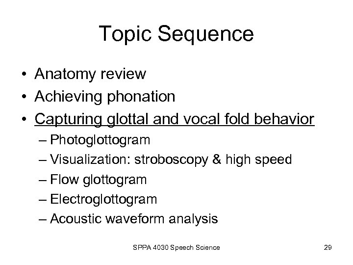 Topic Sequence • Anatomy review • Achieving phonation • Capturing glottal and vocal fold