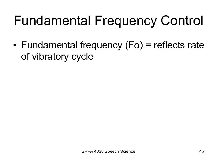 Fundamental Frequency Control • Fundamental frequency (Fo) = reflects rate of vibratory cycle SPPA