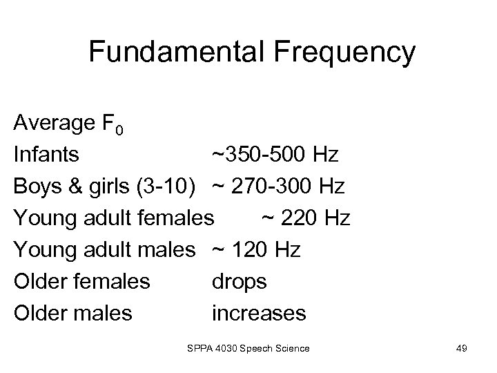 Fundamental Frequency Average F 0 Infants ~350 -500 Hz Boys & girls (3 -10)