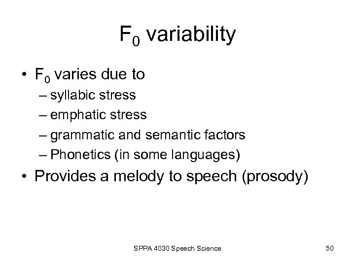 F 0 variability • F 0 varies due to – syllabic stress – emphatic