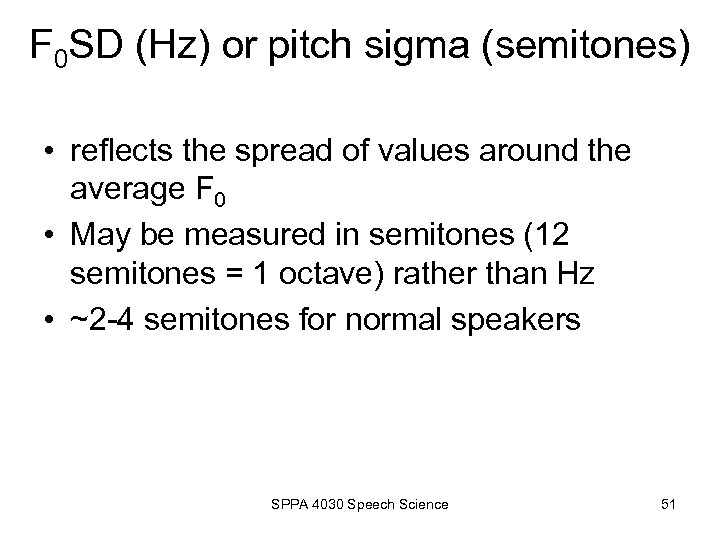F 0 SD (Hz) or pitch sigma (semitones) • reflects the spread of values
