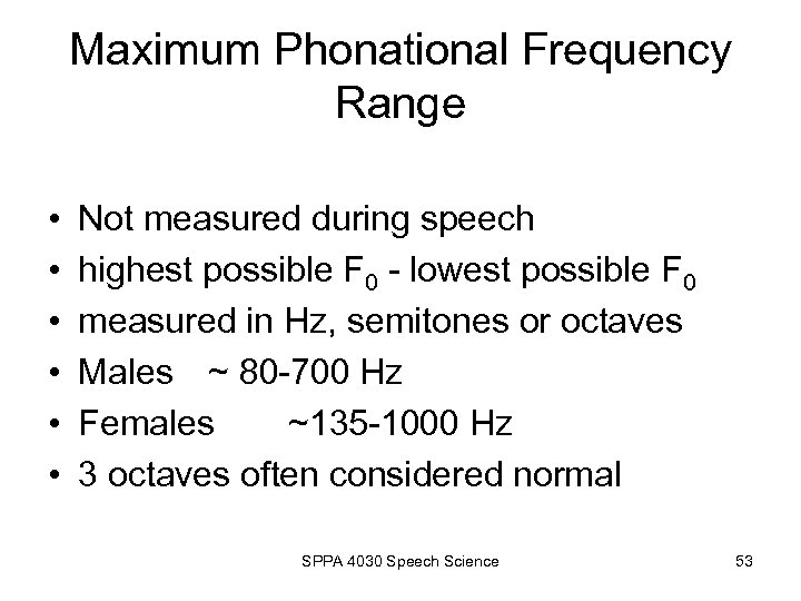 Maximum Phonational Frequency Range • • • Not measured during speech highest possible F