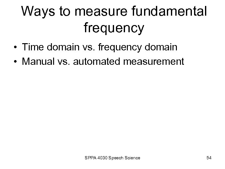Ways to measure fundamental frequency • Time domain vs. frequency domain • Manual vs.