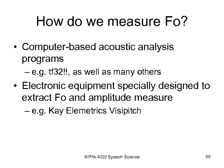 How do we measure Fo? • Computer-based acoustic analysis programs – e. g. tf