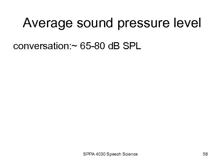 Average sound pressure level conversation: ~ 65 -80 d. B SPL SPPA 4030 Speech