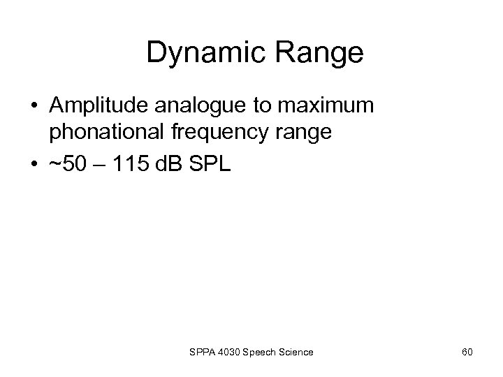 Dynamic Range • Amplitude analogue to maximum phonational frequency range • ~50 – 115