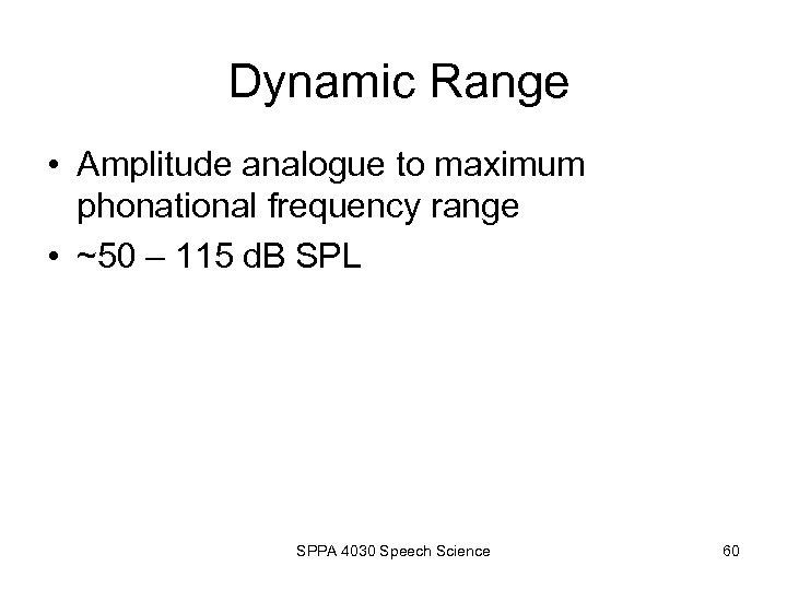 Dynamic Range • Amplitude analogue to maximum phonational frequency range • ~50 – 115